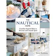 The Nautical Home: Coastline-inspired Ideas to Decorate With Seaside Spirit by Ornberg, Anna, 9781632203670