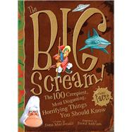 The Big Scream! The 100 Creepiest, Most Disgusting, Horrifying Things You Should Know by Macdonald, Fiona; Antram, David, 9781912233670