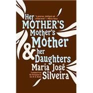 Her Mother's Mother's Mother & Her Daughters by Silveira, Maria José; Becker, Eric M. B., 9781940953670