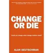 Change or Die by Deutschman, Alan, 9780061373671