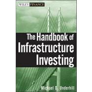 The Handbook of Infrastructure Investing by Underhill, Michael D., 9780470243671