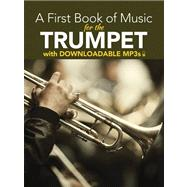 A First Book of Music for the Trumpet with Downloadable MP3s