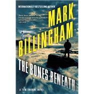 The Bones Beneath A Tom Thorne Novel by Billingham, Mark, 9780802123671