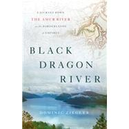 Black Dragon River by Ziegler, Dominic, 9781594203671