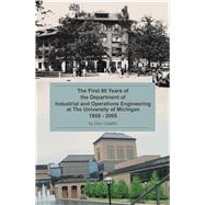 The First 50 Years of the Department of Industrial and Operations Engineering at the University of Michigan by Chaffin, Don, 9781607853671