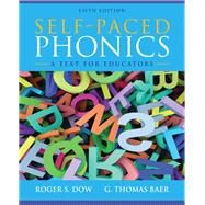 Self-Paced Phonics A Text for Educators by Dow, Roger S.; Baer, G. Thomas, 9780132883672