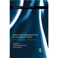 Public Media Management for the Twenty-First Century: Creativity, Innovation, and Interaction by Glowacki; Michal, 9781138653672