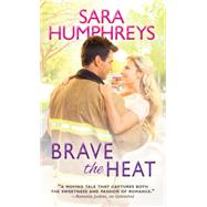Brave the Heat by Humphreys, Sara, 9781402293672
