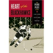 Heart of the Blackhawks The Pierre Pilote Story by Gregoire, L. Waxy; Dupuis, David M.; Pilote, Pierre, 9781770413672