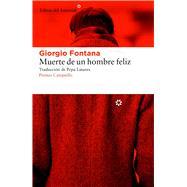 Muerte de un hombre feliz/ Death of a happy man by Fontana, Giorgio, 9788416213672