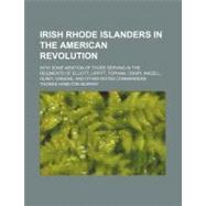 Irish Rhode Islanders in the American Revolution: With Some Mention of Those Serving in the Regiments of Elliott, Lippitt, Topham, Crary, Angell, Olney, Greene, and Other Noted Commanders by Murray, Thomas Hamilton, 9780217493673