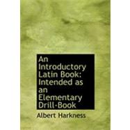 An Introductory Latin Book: Intended As an Elementary Drill-book by Harkness, Albert, 9780554853673