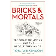 Bricks & Mortals Ten Great Buildings and the People They Made by Wilkinson, Tom, 9781408843673