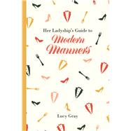 Her Ladyship's Guide to Modern Manners by Gray, Lucy, 9781849943673