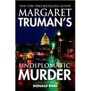 Margaret Truman's Undiplomatic Murder A Capital Crimes Novel by Truman, Margaret; Bain, Donald, 9780765333674