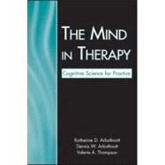 The Mind in Therapy: Cognitive Science for Practice by Arbuthnott; Katherine D., 9780805853674
