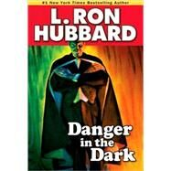 Danger in the Dark by Hubbard, L. Ron, 9781592123674