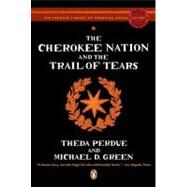 The Cherokee Nation and the Trail of Tears by Perdue, Theda; Green, Michael, 9780143113676