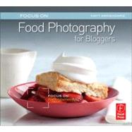 Focus on Food Photography for Bloggers: Focus on the Fundamentals by Armendariz; Matt, 9780240823676