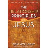 The Relationship Principles of Jesus by Tom Holladay, Teaching Pastor, Saddleback Church, 9780310283676