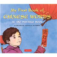 My First Book of Chinese Words : An ABC Rhyming Book by Wu, Faye-lynn; Padron, Aya, 9780804843676
