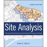 Site Analysis Informing Context-Sensitive and Sustainable Site Planning and Design by LaGro, James A., 9781118123676