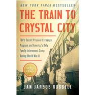The Train to Crystal City by Russell, Jan Jarboe, 9781451693676
