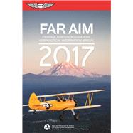 FAR/AIM 2017 Federal Aviation Regulations / Aeronautical Information Manual by Unknown, 9781619543676