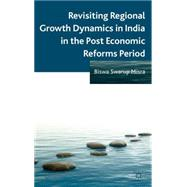 Revisiting Regional Growth Dynamics in India in the Post Economic Reforms Period by Misra, Biswa Swarup, 9781137303677