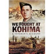 We Fought at Kohima by Street, Raymond; Street, Robert, 9781473843677