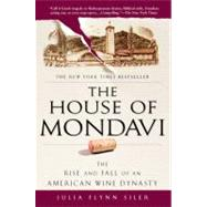 The House of Mondavi The Rise and Fall of an American Wine Dynasty by Siler, Julia Flynn, 9781592403677