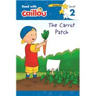 Caillou: The Carrot Patch - Read with Caillou, Level 2 by Paradis, Anne; Sevigny, Eric, 9782897183677