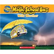 Magic School Bus Presents: Wild Weather A Nonfiction Companion to the Original Magic School Bus Series by Jackson, Tom; Bracken, Carolyn; Bracken, Carolyn, 9780545683678