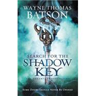 Search for the Shadow Key by Batson, Wayne Thomas, 9781400323678