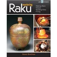 Mastering Raku Making Ware * Glazes * Building Kilns * Firing by Branfman, Steven, 9781454703679