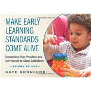 Make Early Learning Standards Come Alive by Gronlund, Gaye, 9781605543680