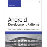 Android Development Patterns Best Practices for Professional Developers by Dutson, Phil, 9780133923681