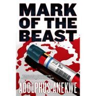 Mark of the Beast by Anekwe, Adolphus A., 9780765333681