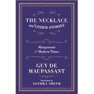 The Necklace and Other Stories by Maupassant, Guy de; Smith, Sandra, 9780871403681