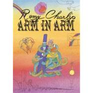 Arm in Arm : A Collection of Connections, Endless Tales, Reiterations, and Other Echolalia by CHARLIP REMY, 9781582463681