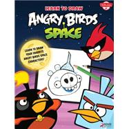 Learn to Draw Angry Birds Space: Learn to Draw All Your Favorite Angry Birds and Those Bad Piggies--in Space! by Foster, Walter, 9781600583681