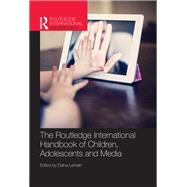 The Routledge International Handbook of Children, Adolescents and Media by Lemish; Dana, 9780415783682