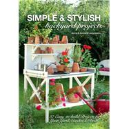 Simple & Stylish Backyard Projects: 37 Easy-to-build Projects for Your Yard, Garden & Deck by Jeppsson, Anna; Jeppsson, Anders, 9781440333682