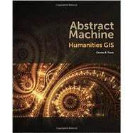 Abstract Machine: Humanities GIS by Travis, Charles B., 9781589483682