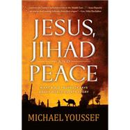 Jesus, Jihad, and Peace: A Prophetic Vision for the Middle East by Youssef, Michael, 9781617953682