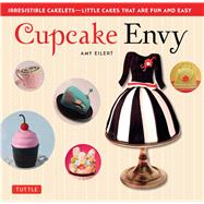 Cupcake Envy: Irresistible Cakelets That Are Fun and Easy by Eilert, Amy; Davis, Norman R., 9780804843683
