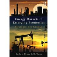 Energy Markets in Emerging Economies: Strategies for growth by Wang; Henry K. H., 9781138783683