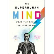 The Superhuman Mind: Free the Genius in Your Brain by Brogaard, Berit, Ph.d.; Marlow, Kristian, 9781594633683