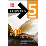 5 Steps to a 5 500 AP English Language Questions to Know by Test Day by Ambrose, Allyson; editor - Evangelist, Thomas A., 9780071753685