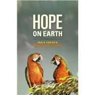 Hope on Earth: A Conversation by Ehrlich, Paul R.; Tobias, Michael Charles; Harte, John (CON), 9780226113685